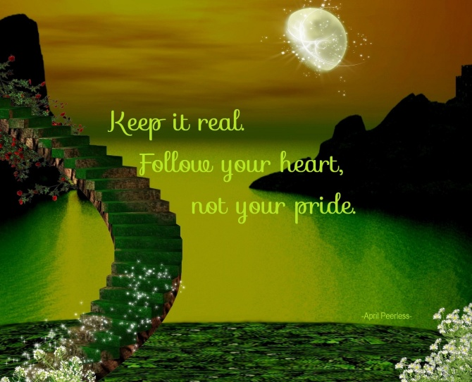 Follow your heart not your pride